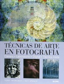 Técnicas de arte en fotografía by Tony Worobiec, Ray Spence, Francisco Rosés Martínez, 9788480765749