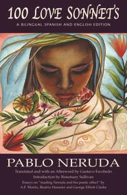 100 Love Sonnets (A Spanish-English Bilingual Edition) by Pablo Neruda, Gustavo Escobedo, Rosemary Sullivan, A. F. Moritz, Beatriz Hausner, George Elliott Clarke, 9781550963878