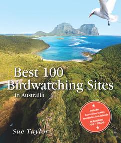 Best 100 Birdwatching Sites in Australia by Sue Taylor, 9781742233680