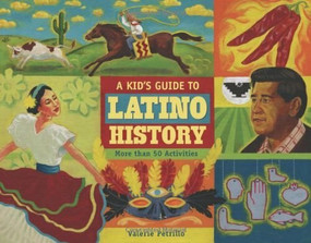 A Kid's Guide to Latino History (More than 50 Activities) by Valerie Petrillo, 9781556527715