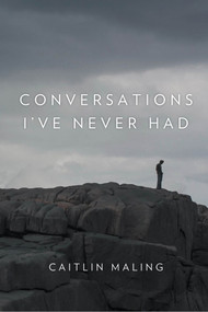 Conversations I've Never Had by Caitlin Maling, 9781925162028