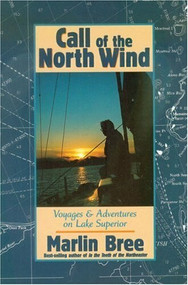 Call of the North Wind (Voyages and Adventures on Lake Superior) by Marlin Bree, 9780943400907