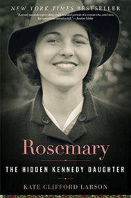 Rosemary (The Hidden Kennedy Daughter) by Kate Clifford Larson, 9780544811904