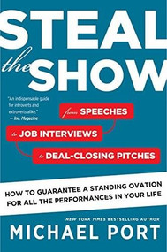 Steal the Show (From Speeches to Job Interviews to Deal-Closing Pitches, How to Guarantee a Standing Ovation for All the Performances in Your Life) by Michael Port, 9780544800847