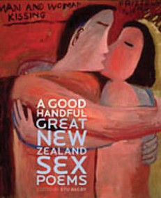 A Good Handful (Great New Zealand Poems About Sex) by Stu Bagby, 9781869404031
