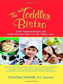 The Toddler Bistro (Toddler-Approved Recipes and Expert Nutrition Advice) by Christina Schmidt, 9781933503196