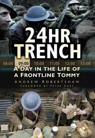 24hr Trench (A Day in the Life of a Frontline Tommy) by Andy Robertshaw, 9780752476674