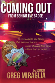 Coming Out From Behind The Badge - 2nd Edition (The people, events, and history that shape our journey) by Greg Miraglia, 9781682222478
