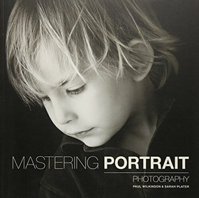 Mastering Portrait Photography by Sarah Plater, Paul Wilkinson, 9781781450857