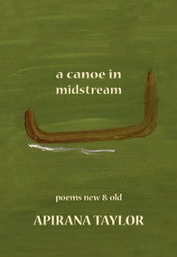 A Canoe in Midstream (Poems New & Old) by Apirana Taylor, 9781877257797