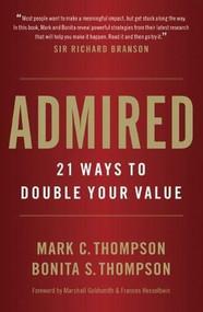 Admired (21 Ways to Double Your Value) by Bonita S. Thompson, Mark C. Thompson, 9780984762576