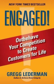ENGAGED! (Outbehave Your Competition to Create Customers for Life) by Gregg Lederman, 9780989322218