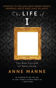 The Life of I Updated Edition (The New Culture of Narcissism) by Anne Manne, 9780522868975