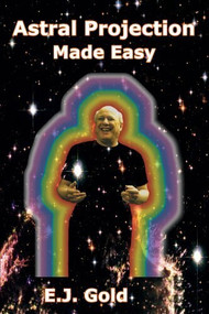Astral Projection Made Easy by E. J. Gold, 9780895561732