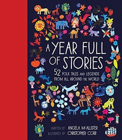 A Year Full of Stories (52 classic stories from all around the world) by Angela McAllister, Christopher Corr, 9781847808684