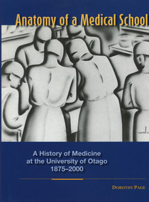 Anatomy of a Medical School (A History of Medicine at the University of Otago 1875-2000) by Dorothy Page, David Skegg, 9781877372247