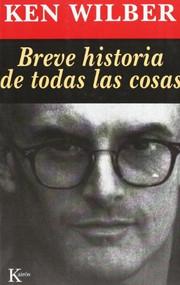 Breve historia de todas las cosas by Ken Wilber, David González Raga, 9788472453654