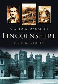 A Grim Almanac of Lincolnshire by Neil R. Storey, 9780752457680
