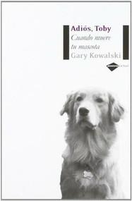 Adiós, Toby (Cuando muere tu mascota) by Gary Kowalski, 9788496981232