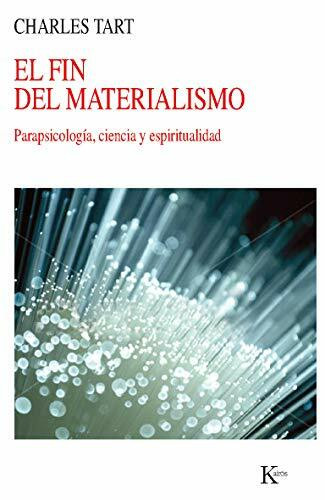 El fin del materialismo (Parapsicología, ciencia y espiritualidad) by Charles Tart, 9788499882345