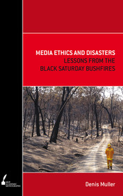 Media Ethics and Disasters (Lessons from the Black Saturday Bushfires) by Denis Muller, 9780522859805