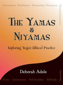 The Yamas & Niyamas (Exploring Yoga's Ethical Practice) by Deborah Adele, 9780974470641