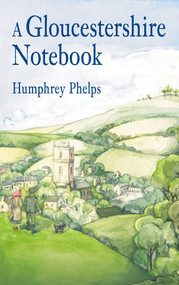 A Gloucestershire Notebook by Humphrey Phelps, 9781845886295
