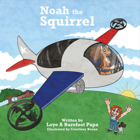 Noah the Squirrel by Loye A Barefoot Papa, Courtney Boone, 9781682223819