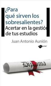 ¿Para qué sirven los sobresalientes? (Acertar en la gestión de tus estudios) by Juan Antonio Aunión, 9788496981409