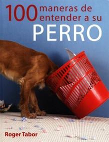 100 maneras de entender a su perro by Roger Tabor, 9788495376725