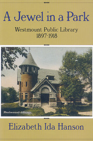 A Jewel in a Park (The Westmount Public Library 1897-1918) by Elizabeth Hanson, 9781550650877