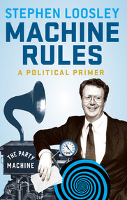 Machine Rules (A political primer) by Stephen Loosley, 9780522867404