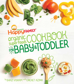 The Happy Family Organic Superfoods Cookbook For Baby & Toddler by Shazi Visram, Cricket Azima, 9781681880495