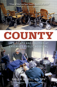 County (Life, Death, and Politics at Chicago's Public Hospital) by David A. Ansell, Quentin Young, 9780897337199