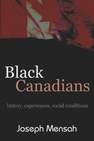 Black Canadians (History, Experience, Social Conditions) by Joseph Mensah, 9781552660904
