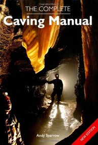 Complete Caving Manual by Andy Sparrow, 9781847971463