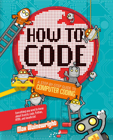 How to Code (A Step-By-Step Guide to Computer Coding) by Max Wainewright, 9781454921776