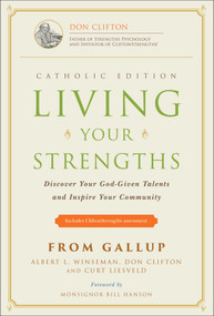 Living Your Strengths - Catholic Edition (2nd Edition) (Discover Your God-Given Talents and Inspire Your Community) by Albert L. Winseman, Don Clifton, Curt Liesveld, 9781595620224