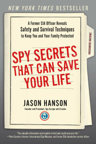 Spy Secrets That Can Save Your Life (A Former CIA Officer Reveals Safety and Survival Techniques to Keep You and Your Family Protected) - 9780399175671 by Jason Hanson, 9780399175671