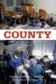 County (Life, Death and Politics at Chicago's Public Hospital) by David A. Ansell, Quentin Young, 9780897336208