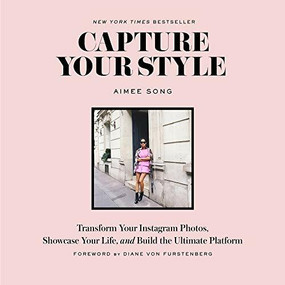 Capture Your Style (Transform Your Instagram Photos, Showcase Your Life, and Build the Ultimate Platform) by Aimee Song, Diane Von Furstenberg, 9781419722158