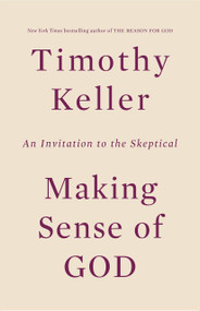 Making Sense of God (An Invitation to the Skeptical) by Timothy Keller, 9780525954156