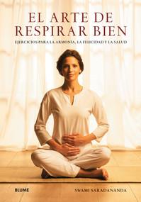 El arte de respirar bien (Ejercicios para la armonía, la felicidad y la salud) by Swami Saradananda, 9788480768771