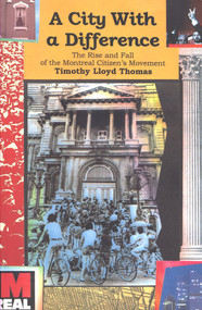 A City with a Difference (The Rise and Fall of the Montreal Citizens Movement) by Timothy Thomas, 9781550650860