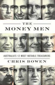 The Money Men (Australia's Twelve Most Notable Treasurers) by Chris Bowen, 9780522866605