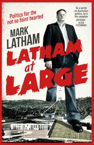 Latham at Large (Mark Latham) by Mark Latham, 9780522867244