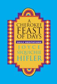 Cherokee Feast of Days (Daily Meditations) by Joyce Sequichie Hifler, 9780933031685