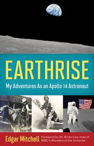 Earthrise (My Adventures as an Apollo 14 Astronaut) by Edgar Mitchell, Ellen Mahoney, Dr. Brian Cox, 9781613749012