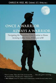 Once a Warrior--Always a Warrior (Navigating The Transition From Combat To Home--Including Combat Stress, Ptsd, And Mtbi) by Charles Hoge, 9780762754427