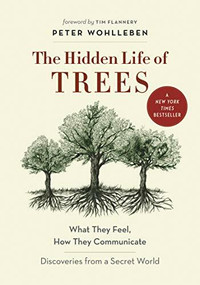 The Hidden Life of Trees (What They Feel, How They Communicate-Discoveries from A Secret World) by Peter Wohlleben, Tim Flannery, Jane Billinghurst, Suzanne Simard, 9781771642484
